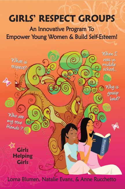 Girls' Respect Groups: An Innovative Program To Empower Young Women & Build Self-Esteem!